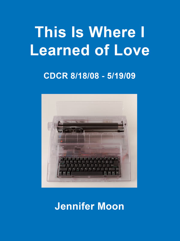 Book cover for This is Where I Learned of Love: CDCR 8/18/08 - 5/19/09